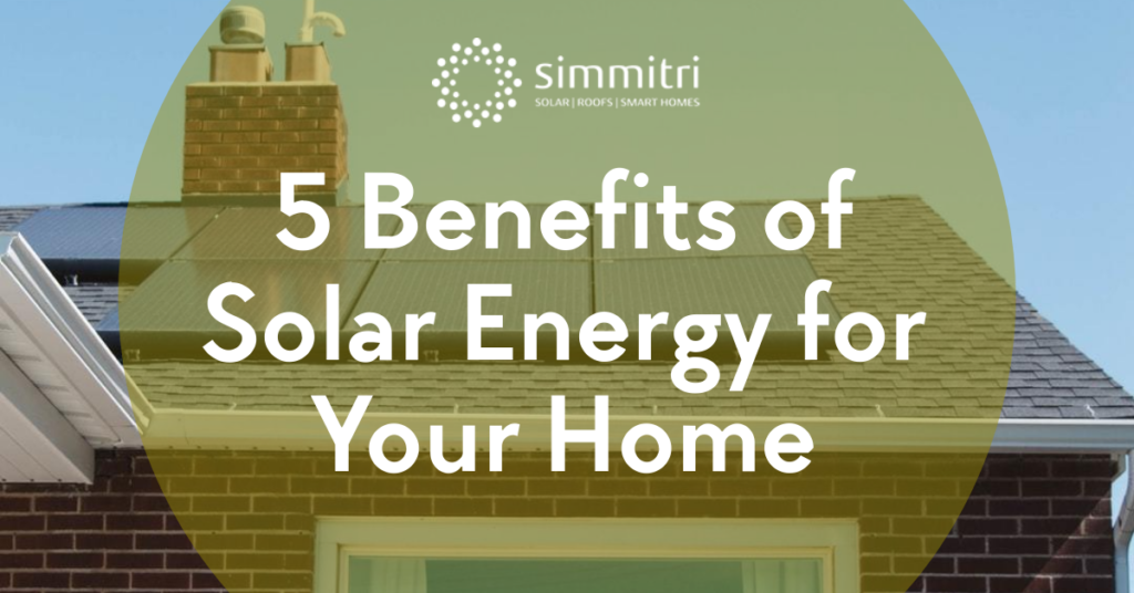 Simmitri Roofing and Solar 5 Benefits of Solar Energy for Your Home